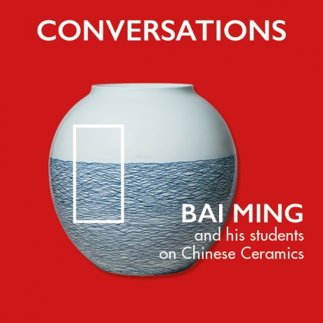 Conversations. Bai Ming and his students on Chinese Ceramics