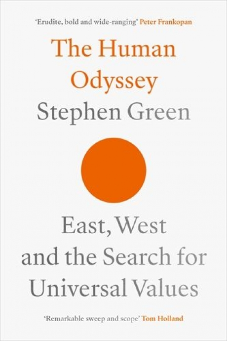 Stephen Green. \'The Human Odyssey: East, West and the Search for Universal Values\'